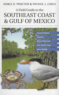 A Field Guide to the Southeast Coast and Gulf of Mexico By Proctor, Noble S./ Lynch, Patrick J./ Lynch, Patrick J. (ILT)