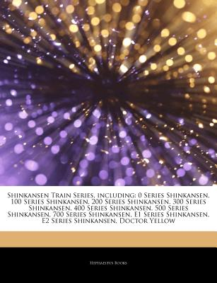 Articles on Shinkansen Train Series, Including: 0 Series Shinkansen, 100 Series Shinkansen, 200 Series Shinkansen, 300 Series Shinkansen, 400 Series S